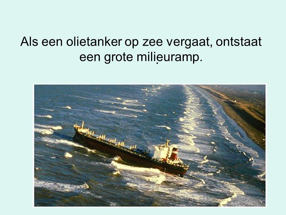 Als een olietanker op zee vergaat, ontstaat een grote milieuramp..