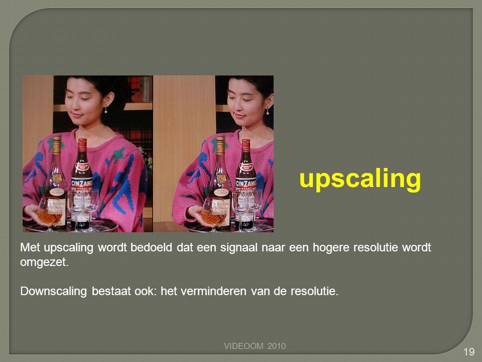 19 Met upscaling wordt bedoeld dat een signaal naar een hogere resolutie wordt omgezet. Downscaling bestaat ook: het verminderen van de resolutie. ups