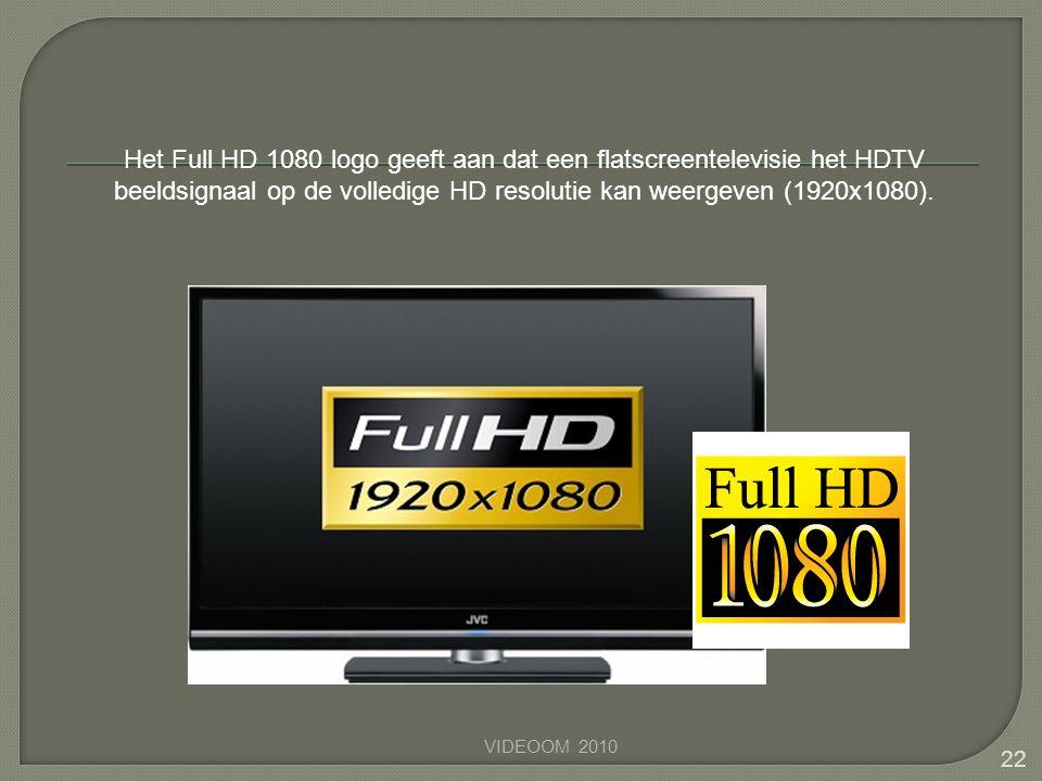 Het Full HD 1080 logo geeft aan dat een flatscreentelevisie het HDTV beeldsignaal op de volledige HD resolutie kan weergeven (1920x1080). 22 VIDEOOM 2