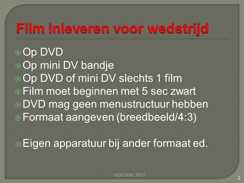  Op DVD  Op mini DV bandje  Op DVD of mini DV slechts 1 film  Film moet beginnen met 5 sec zwart  DVD mag geen menustructuur hebben  Formaat aan