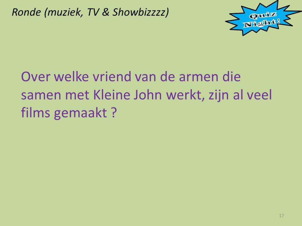 Ronde (muziek, TV & Showbizzzz) 17 Over welke vriend van de armen die samen met Kleine John werkt, zijn al veel films gemaakt ?