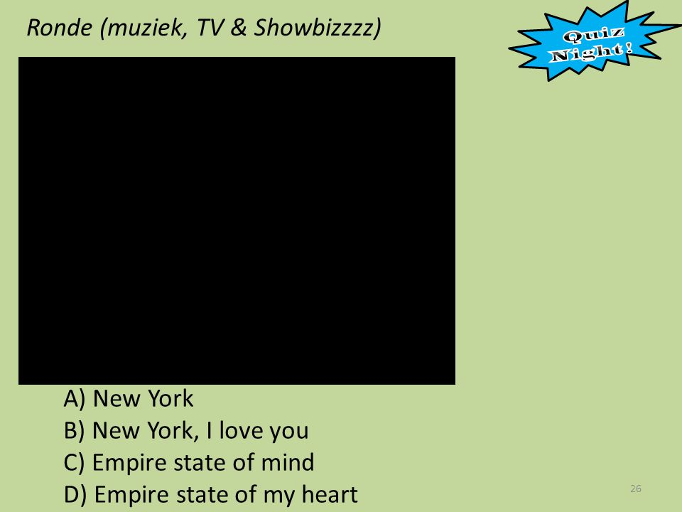 Ronde (muziek, TV & Showbizzzz) 26 A) New York B) New York, I love you C) Empire state of mind D) Empire state of my heart