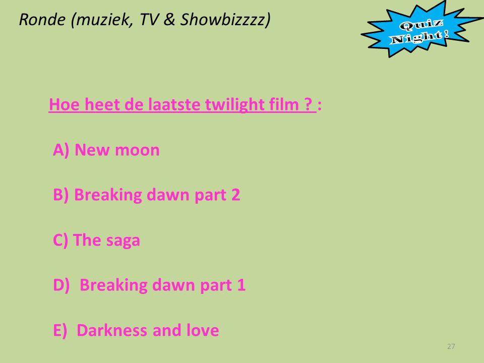 Ronde (muziek, TV & Showbizzzz) 27 Hoe heet de laatste twilight film .