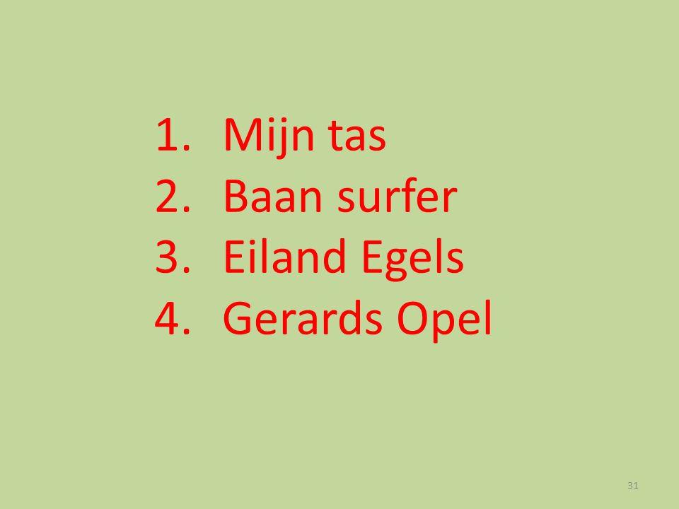 31 1. Mijn tas 2.Baan surfer 3. Eiland Egels 4. Gerards Opel