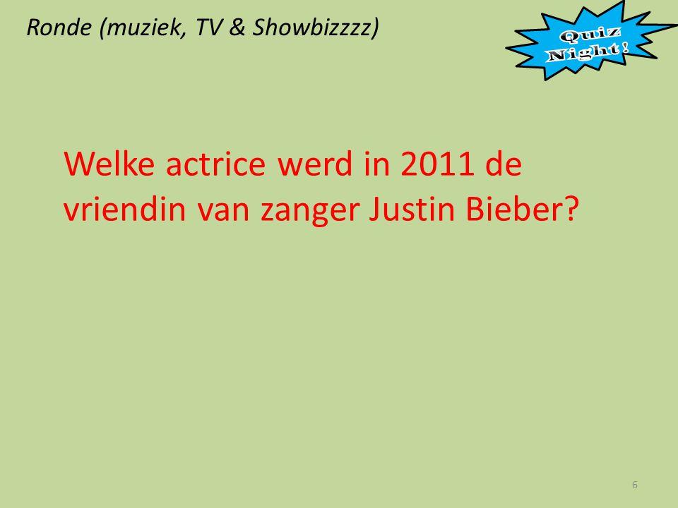 Ronde (muziek, TV & Showbizzzz) 6 Welke actrice werd in 2011 de vriendin van zanger Justin Bieber?