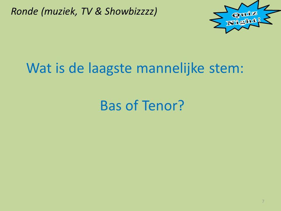 Ronde (muziek, TV & Showbizzzz) 7 Wat is de laagste mannelijke stem: Bas of Tenor?