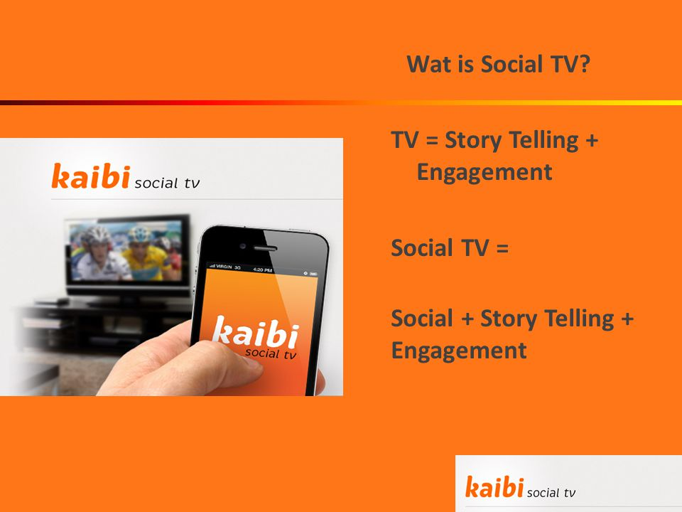Wat is Social TV TV = Story Telling + Engagement Social TV = Social + Story Telling + Engagement