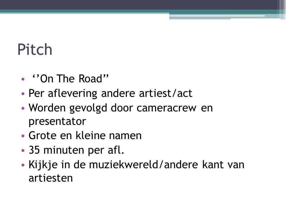 Pitch • ''On The Road'' • Per aflevering andere artiest/act • Worden gevolgd door cameracrew en presentator • Grote en kleine namen • 35 minuten per afl.