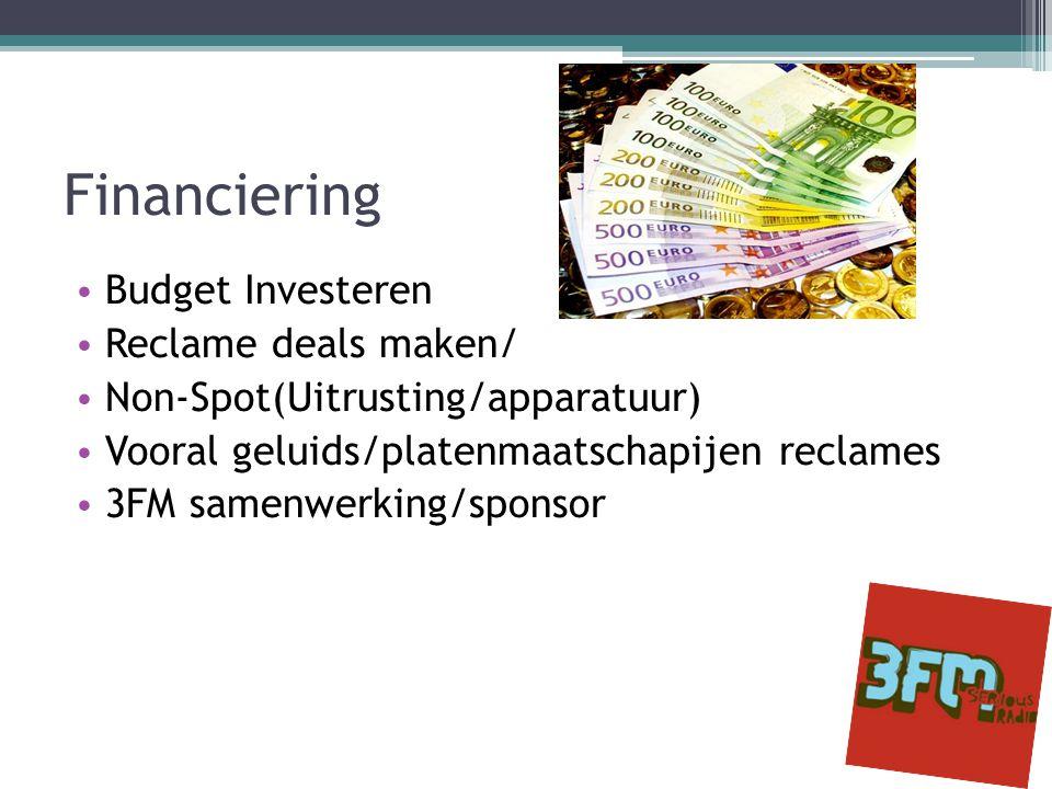 Financiering • Budget Investeren • Reclame deals maken/ • Non-Spot(Uitrusting/apparatuur) • Vooral geluids/platenmaatschapijen reclames • 3FM samenwerking/sponsor