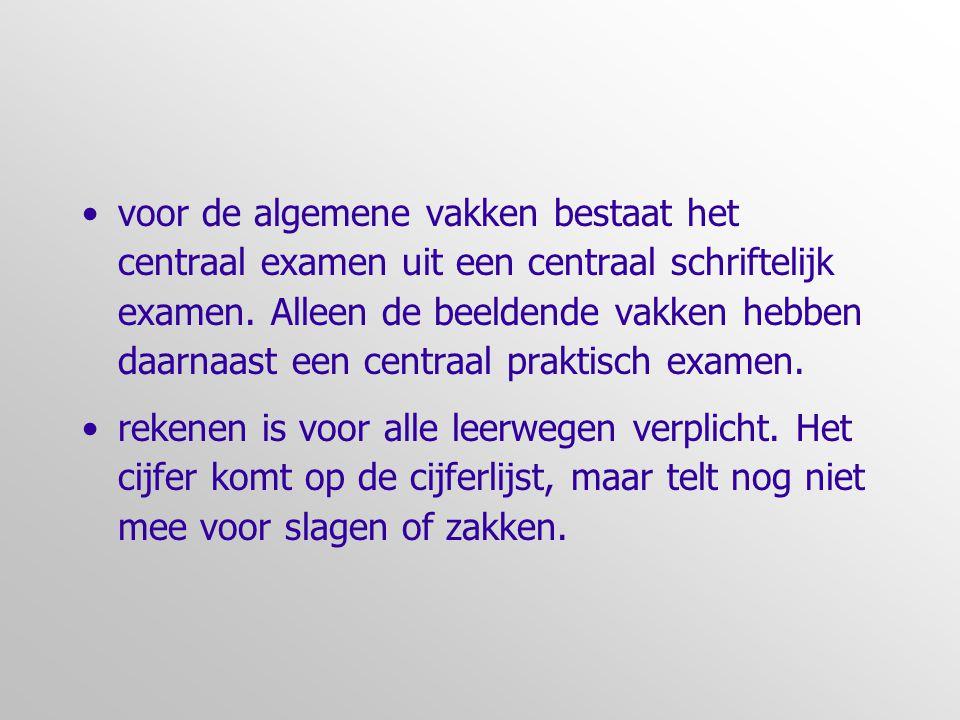 •voor de algemene vakken bestaat het centraal examen uit een centraal schriftelijk examen. Alleen de beeldende vakken hebben daarnaast een centraal pr