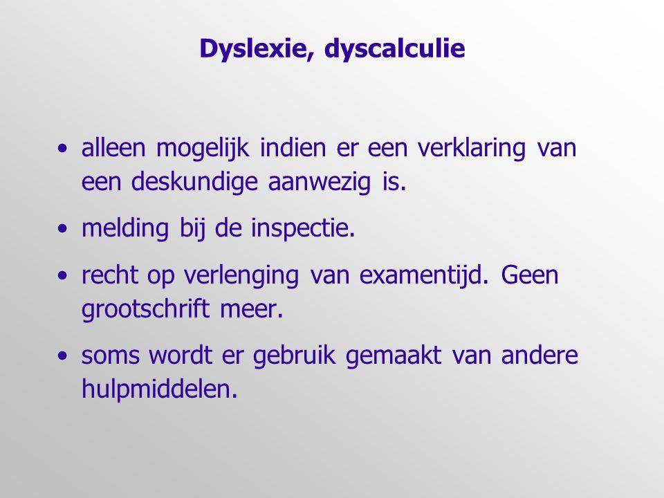 Dyslexie, dyscalculie •alleen mogelijk indien er een verklaring van een deskundige aanwezig is. •melding bij de inspectie. •recht op verlenging van ex