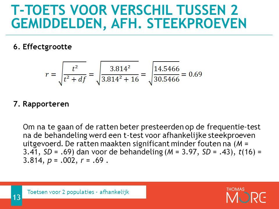 6. Effectgrootte 7. Rapporteren Om na te gaan of de ratten beter presteerden op de frequentie-test na de behandeling werd een t-test voor afhankelijke