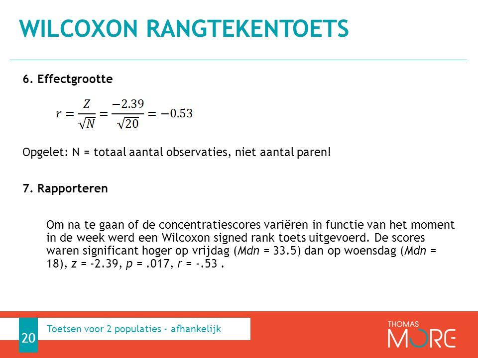 6. Effectgrootte Opgelet: N = totaal aantal observaties, niet aantal paren! 7. Rapporteren Om na te gaan of de concentratiescores variëren in functie