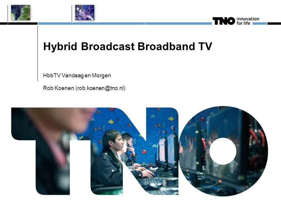 Hybrid Broadcast Broadband TV HbbTV Vandaag en Morgen Rob Koenen (rob.koenen@tno.nl)