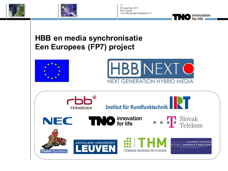 HBB en media synchronisatie Een Europees (FP7) project 06 december 2011 Rob Koenen Hybrid Broadcast Broadband TV 10