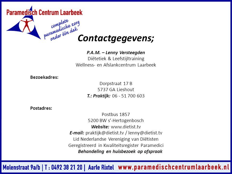 Contactgegevens; P.A.M. – Lenny Versteegden Diëtetiek & Leefstijltraining Wellness- en Afslankcentrum Laarbeek Bezoekadres: Dorpstraat 17 B 5737 GA Li