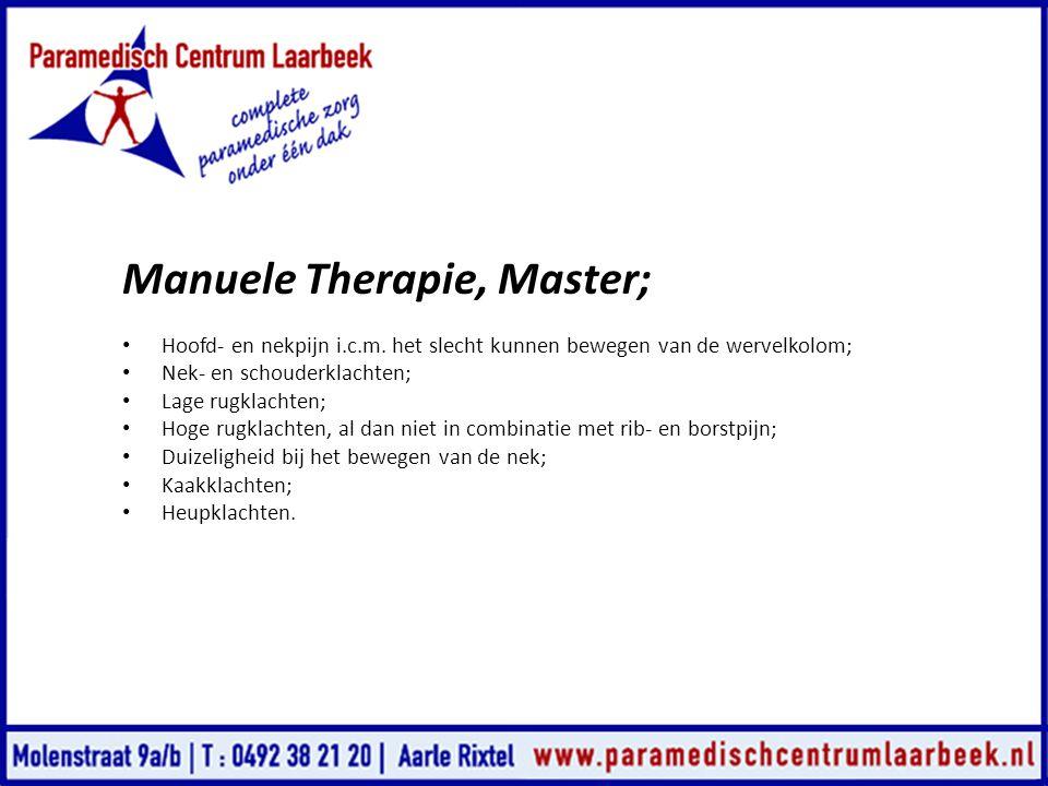 Manuele Therapie, Master; • Hoofd- en nekpijn i.c.m. het slecht kunnen bewegen van de wervelkolom; • Nek- en schouderklachten; • Lage rugklachten; • H