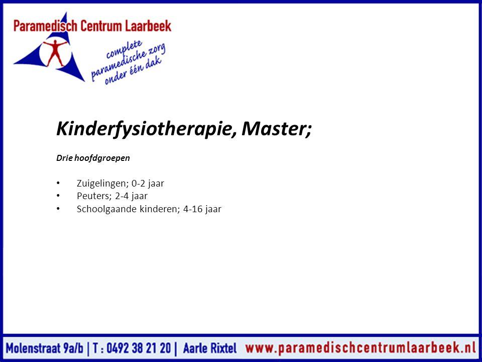 Kinderfysiotherapie, Master; Drie hoofdgroepen • Zuigelingen; 0-2 jaar • Peuters; 2-4 jaar • Schoolgaande kinderen; 4-16 jaar