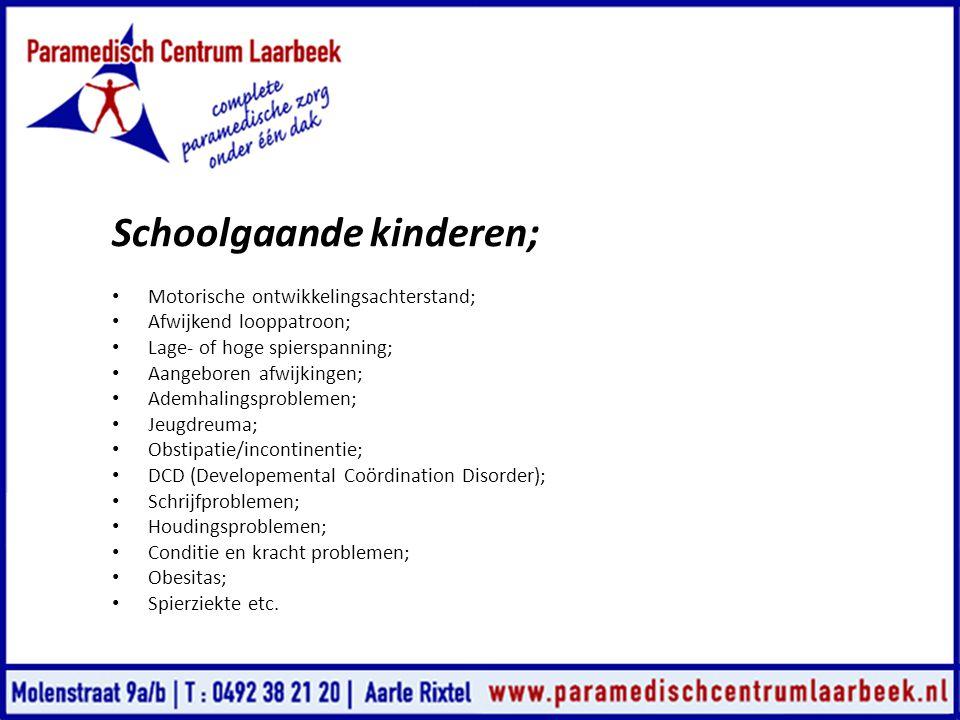 Schoolgaande kinderen; • Motorische ontwikkelingsachterstand; • Afwijkend looppatroon; • Lage- of hoge spierspanning; • Aangeboren afwijkingen; • Adem