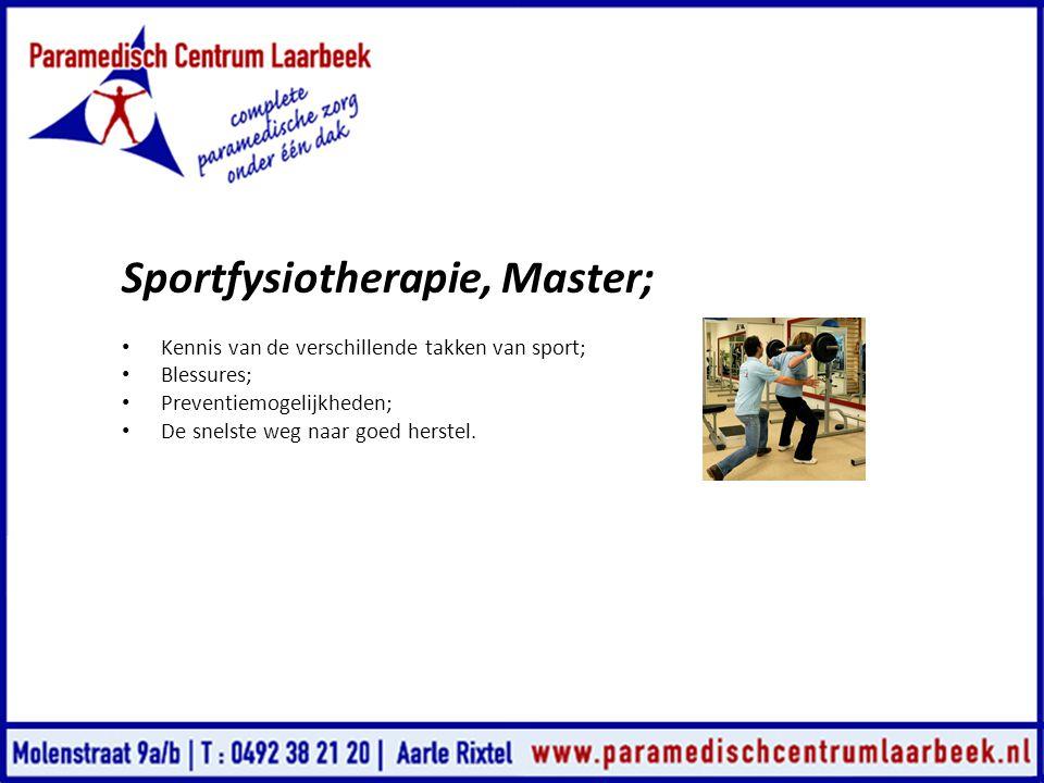 Sportfysiotherapie, Master; • Kennis van de verschillende takken van sport; • Blessures; • Preventiemogelijkheden; • De snelste weg naar goed herstel.