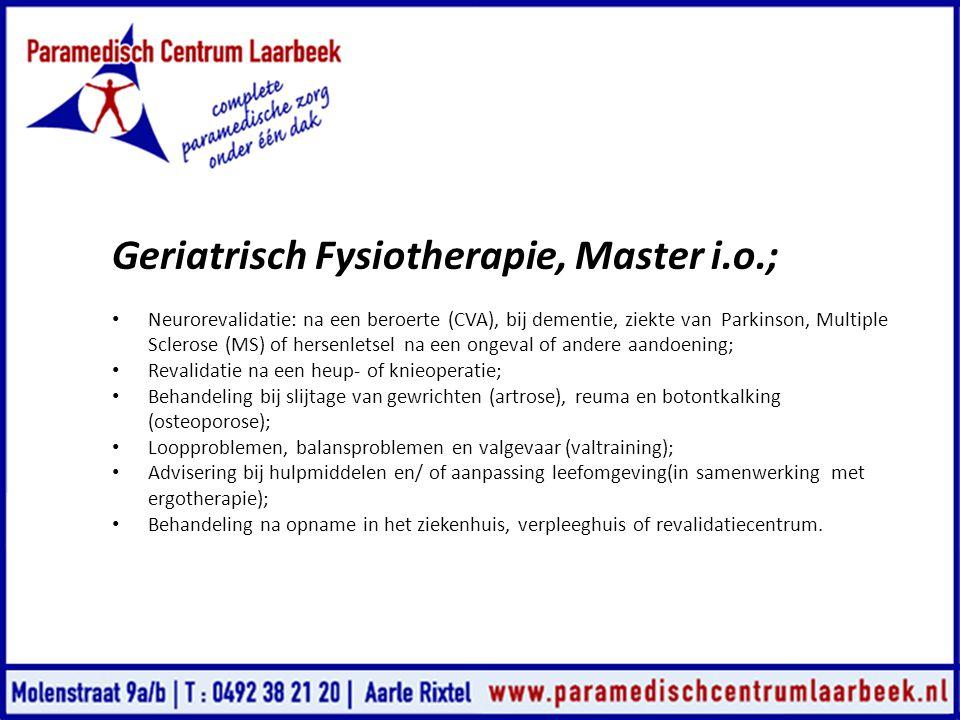 Geriatrisch Fysiotherapie, Master i.o.; • Neurorevalidatie: na een beroerte (CVA), bij dementie, ziekte van Parkinson, Multiple Sclerose (MS) of herse