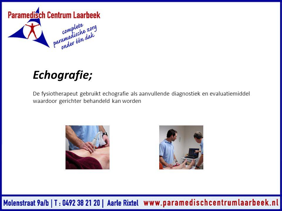 Echografie; De fysiotherapeut gebruikt echografie als aanvullende diagnostiek en evaluatiemiddel waardoor gerichter behandeld kan worden