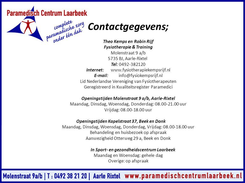 Contactgegevens; Theo Kemps en Robin Rijf Fysiotherapie & Training Molenstraat 9 a/b 5735 BJ, Aarle-Rixtel Tel: 0492-382120 Internet: www.fysiotherapi