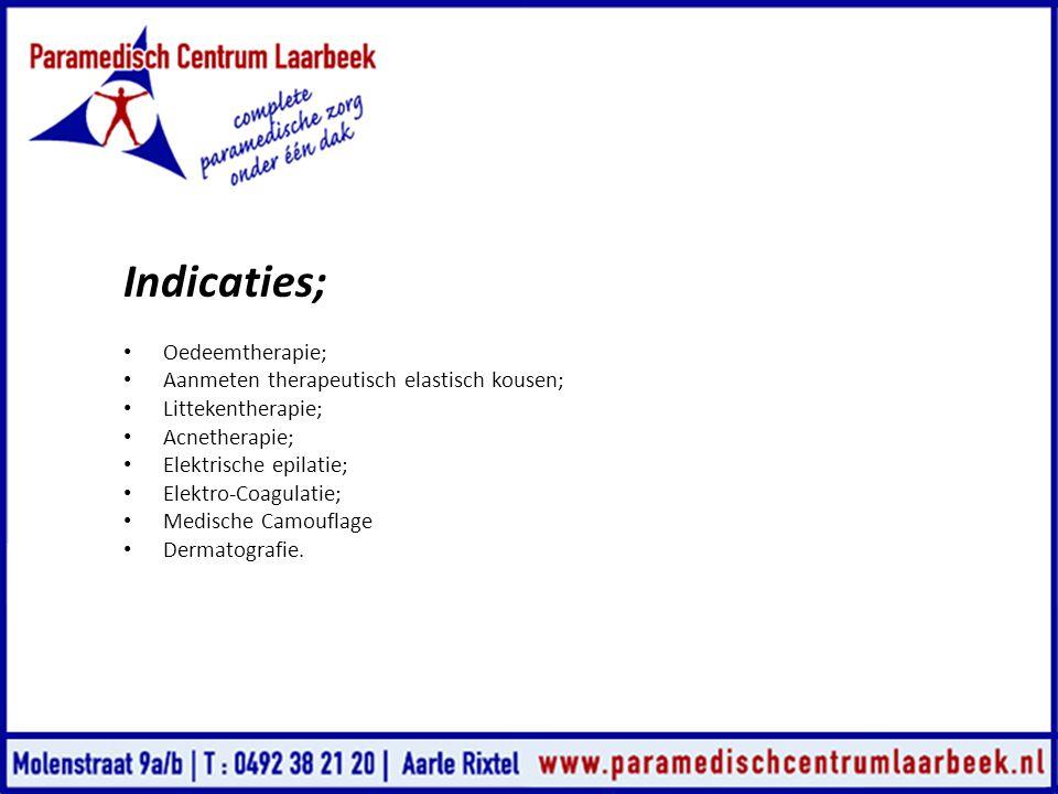 Indicaties; • Oedeemtherapie; • Aanmeten therapeutisch elastisch kousen; • Littekentherapie; • Acnetherapie; • Elektrische epilatie; • Elektro-Coagula