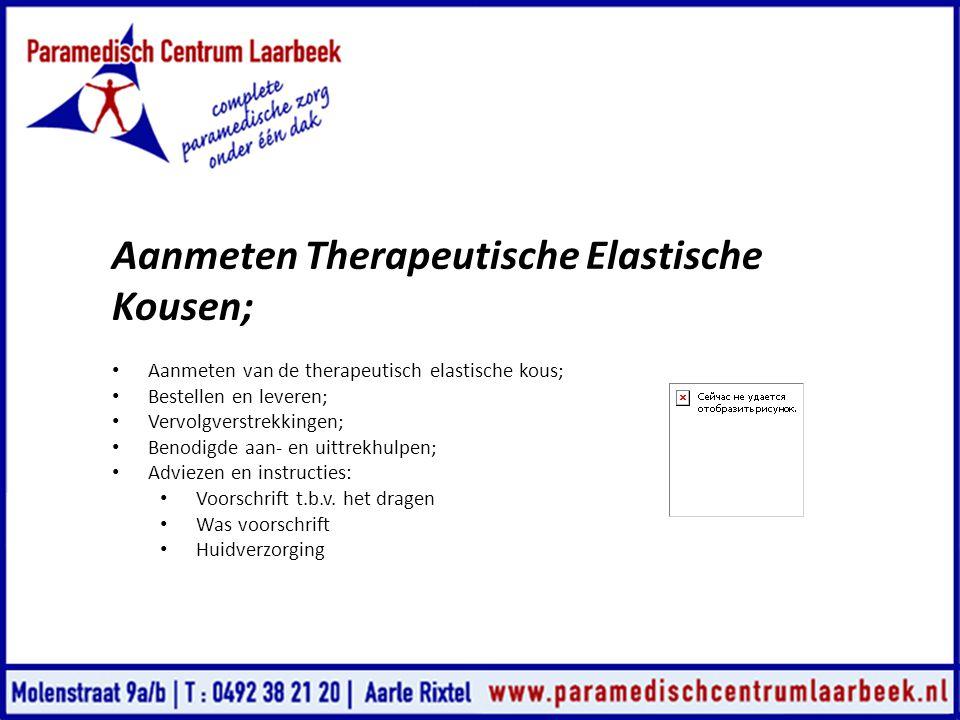 Aanmeten Therapeutische Elastische Kousen; • Aanmeten van de therapeutisch elastische kous; • Bestellen en leveren; • Vervolgverstrekkingen; • Benodig
