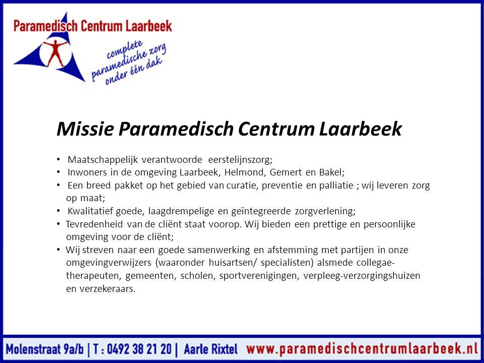 Missie Paramedisch Centrum Laarbeek • Maatschappelijk verantwoorde eerstelijnszorg; • Inwoners in de omgeving Laarbeek, Helmond, Gemert en Bakel; • Ee