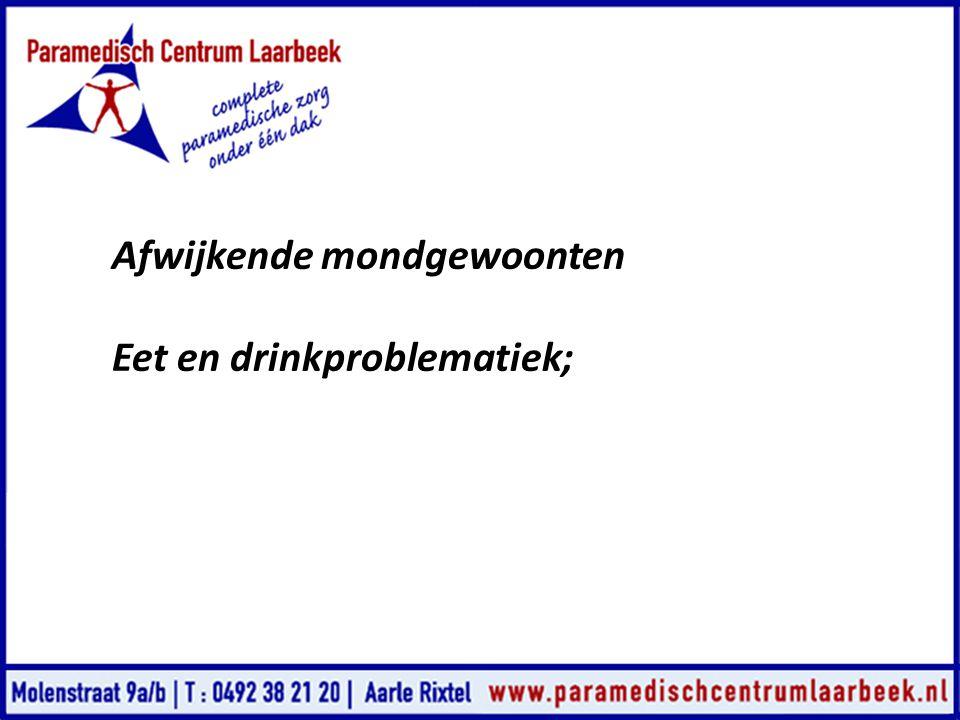 Afwijkende mondgewoonten Eet en drinkproblematiek;