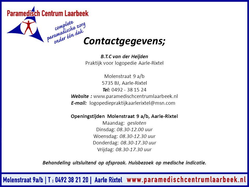 Contactgegevens; B.T.C van der Heijden Praktijk voor logopedie Aarle-Rixtel Molenstraat 9 a/b 5735 BJ, Aarle-Rixtel Tel: 0492 - 38 15 24 Website : www