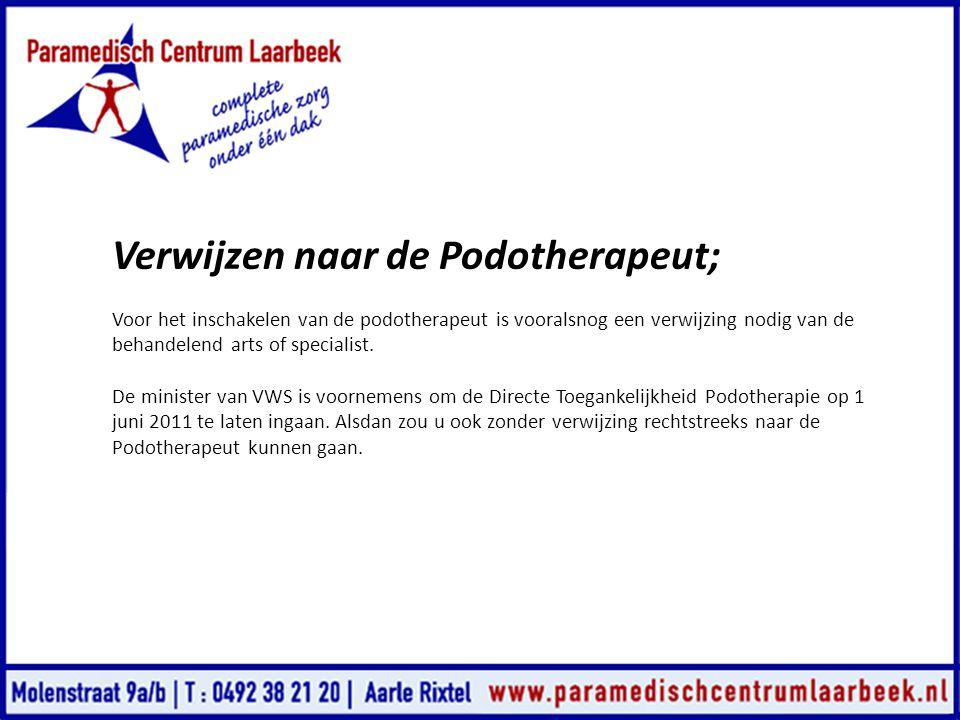 Verwijzen naar de Podotherapeut; Voor het inschakelen van de podotherapeut is vooralsnog een verwijzing nodig van de behandelend arts of specialist. D
