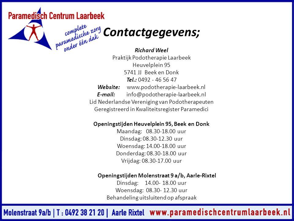 Contactgegevens; Richard Weel Praktijk Podotherapie Laarbeek Heuvelplein 95 5741 JJ Beek en Donk Tel.: 0492 - 46 56 47 Website: www.podotherapie-laarb
