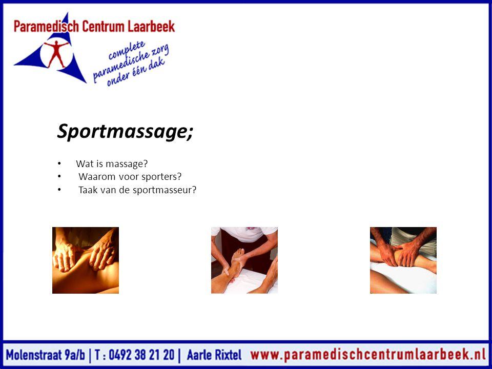 Sportmassage; • Wat is massage? • Waarom voor sporters? • Taak van de sportmasseur?