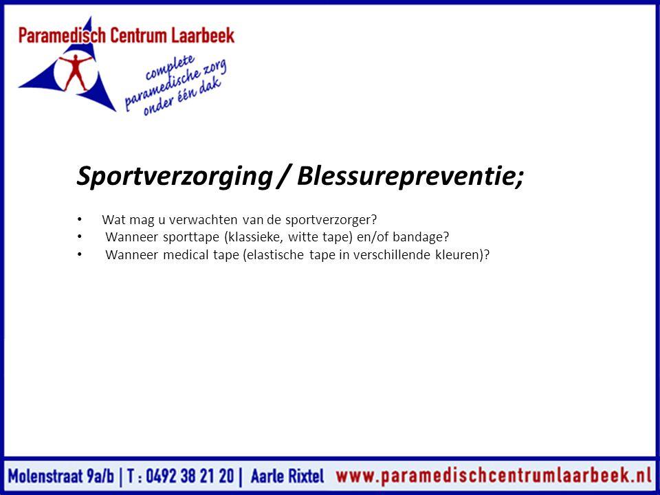 Sportverzorging / Blessurepreventie; • Wat mag u verwachten van de sportverzorger? • Wanneer sporttape (klassieke, witte tape) en/of bandage? • Wannee