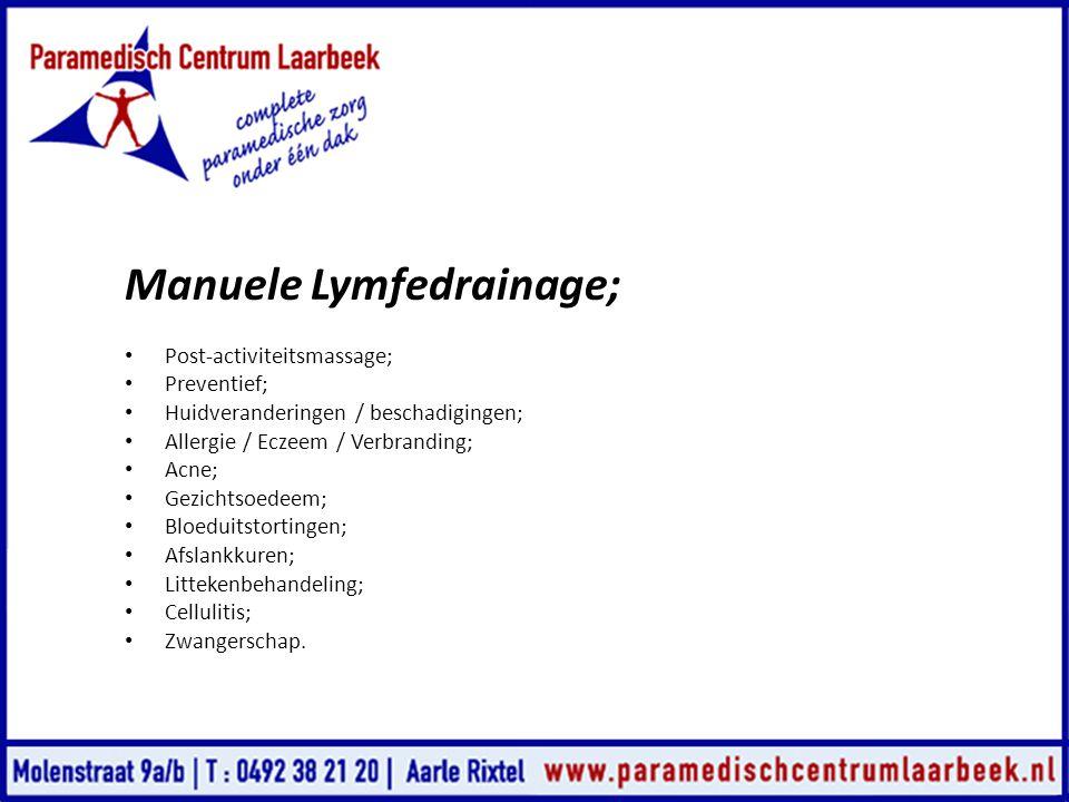 Manuele Lymfedrainage; • Post-activiteitsmassage; • Preventief; • Huidveranderingen / beschadigingen; • Allergie / Eczeem / Verbranding; • Acne; • Gez