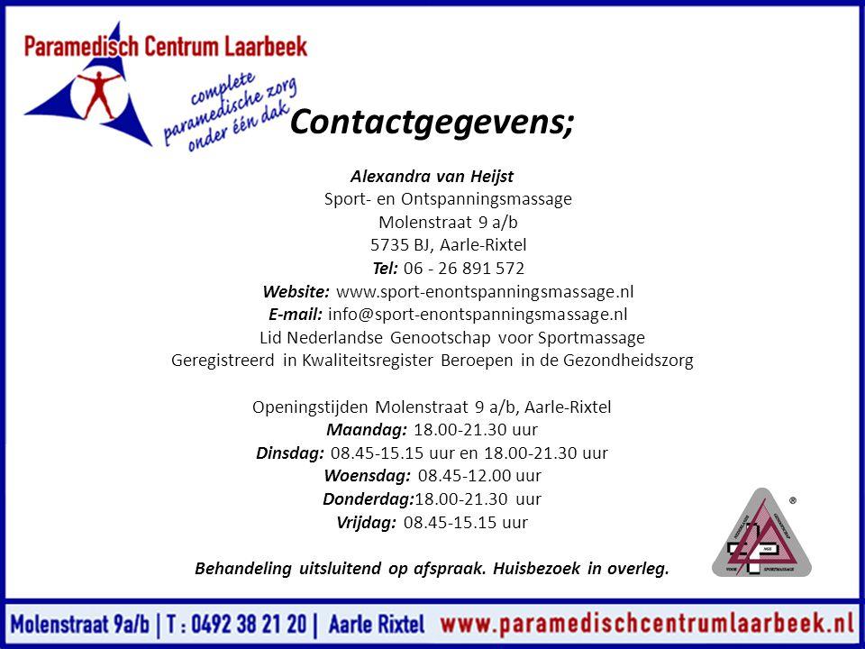 Contactgegevens; Alexandra van Heijst Sport- en Ontspanningsmassage Molenstraat 9 a/b 5735 BJ, Aarle-Rixtel Tel: 06 - 26 891 572 Website: www.sport-en