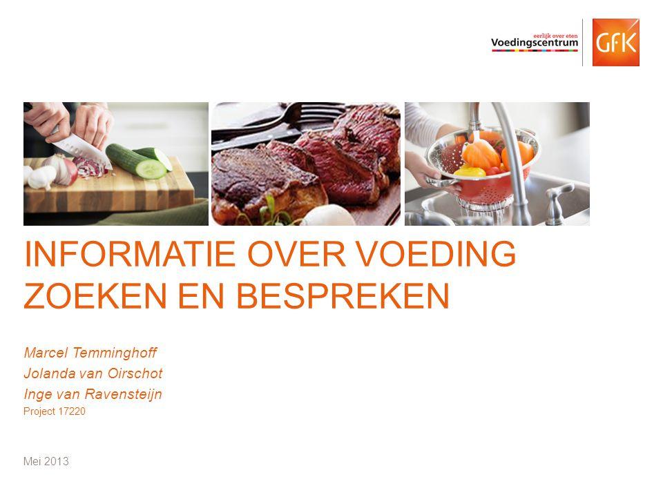 © GfK 2012   Informatie over voeding zoeken en bespreken   Mei 201312 Verandert uw gedrag rondom uw eetkeuzes door dit soort gesprekken.
