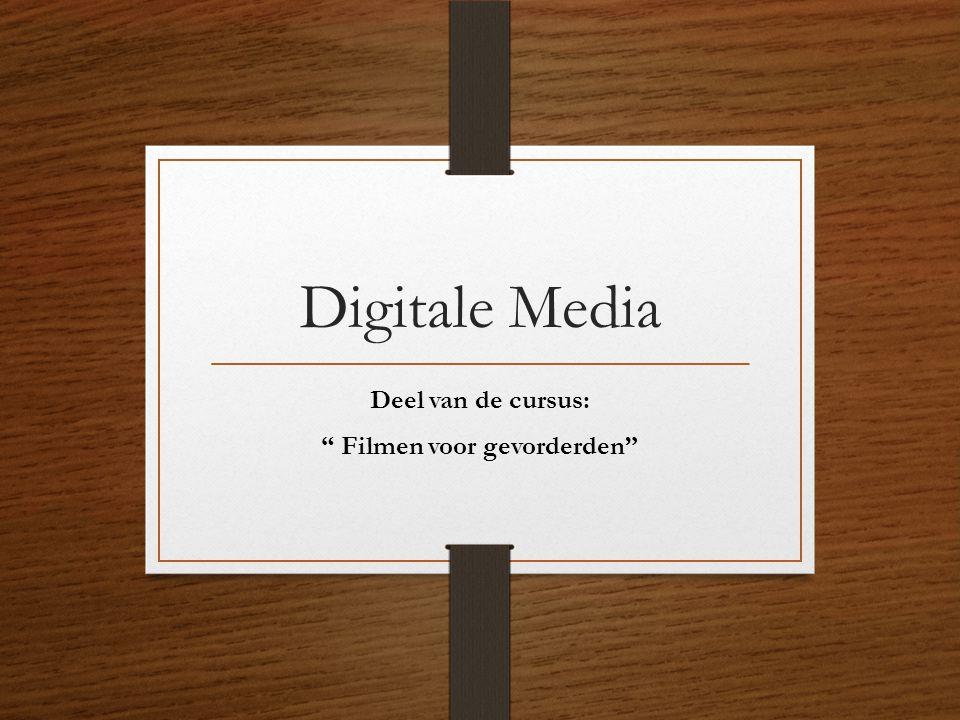 """Digitale Media Deel van de cursus: """" Filmen voor gevorderden"""""""