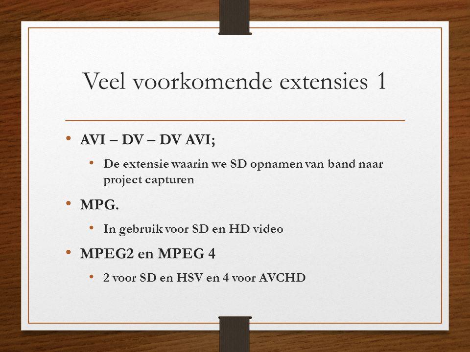 Veel voorkomende extensies 1 • AVI – DV – DV AVI; • De extensie waarin we SD opnamen van band naar project capturen • MPG. • In gebruik voor SD en HD