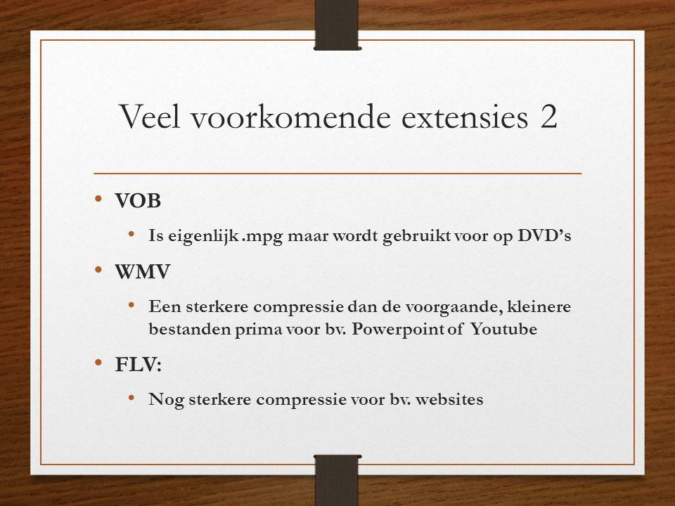 Veel voorkomende extensies 2 • VOB • Is eigenlijk.mpg maar wordt gebruikt voor op DVD's • WMV • Een sterkere compressie dan de voorgaande, kleinere be