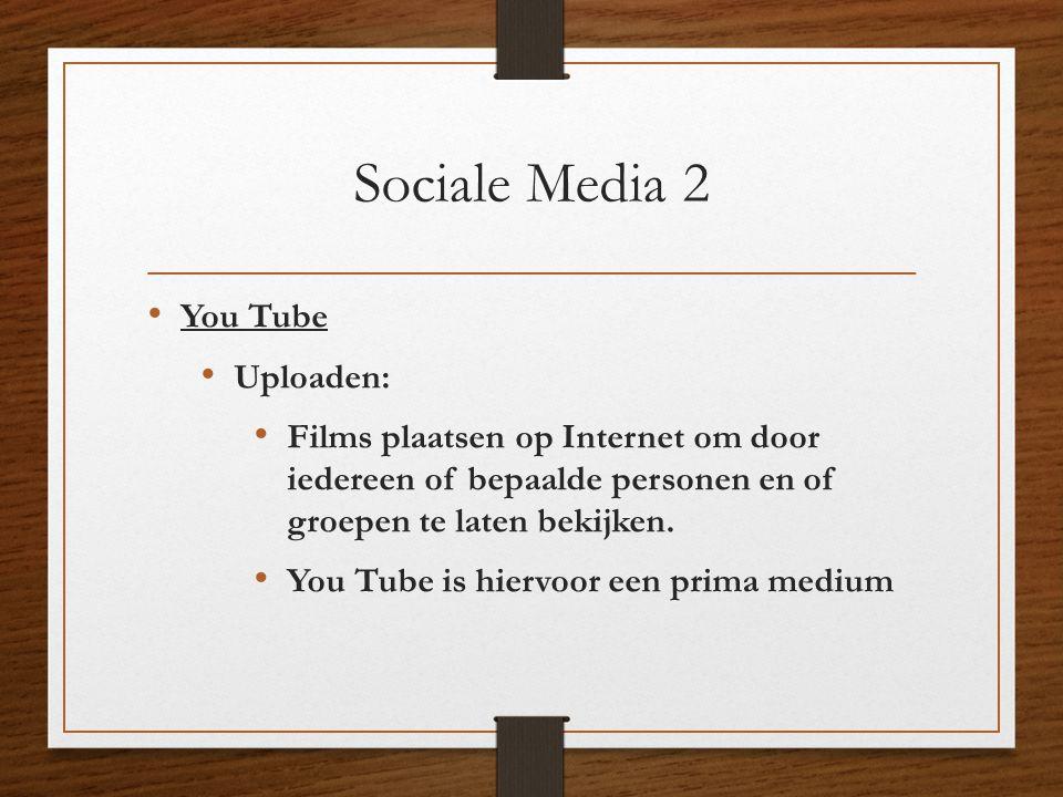 Sociale Media 2 • You Tube • Uploaden: • Films plaatsen op Internet om door iedereen of bepaalde personen en of groepen te laten bekijken. • You Tube