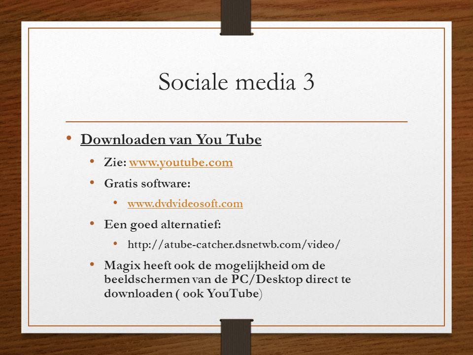 Sociale media 3 • Downloaden van You Tube • Zie: www.youtube.comwww.youtube.com • Gratis software: • www.dvdvideosoft.com www.dvdvideosoft.com • Een g