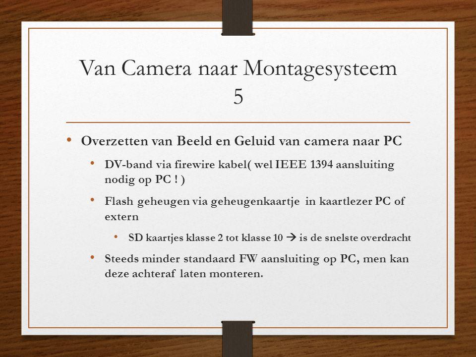 Van Camera naar Montagesysteem 5 • Overzetten van Beeld en Geluid van camera naar PC • DV-band via firewire kabel( wel IEEE 1394 aansluiting nodig op