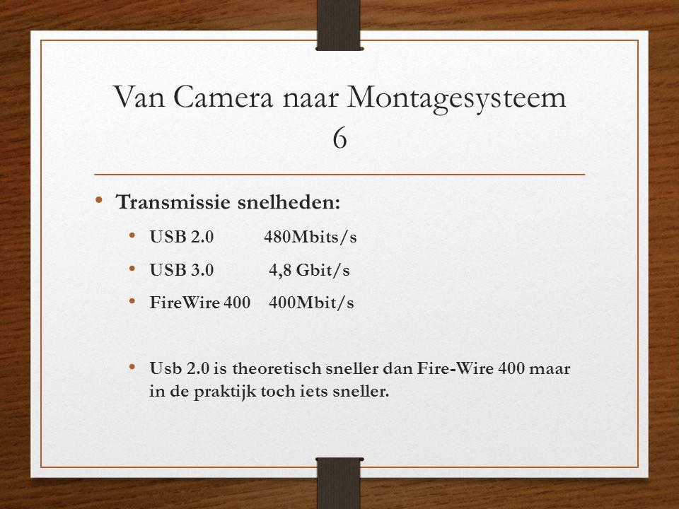 Van Camera naar Montagesysteem 6 • Transmissie snelheden: • USB 2.0480Mbits/s • USB 3.0 4,8 Gbit/s • FireWire 400 400Mbit/s • Usb 2.0 is theoretisch s