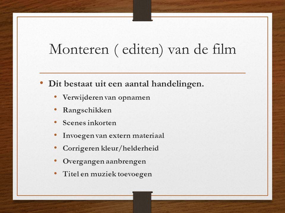 Monteren ( editen) van de film • Dit bestaat uit een aantal handelingen. • Verwijderen van opnamen • Rangschikken • Scenes inkorten • Invoegen van ext