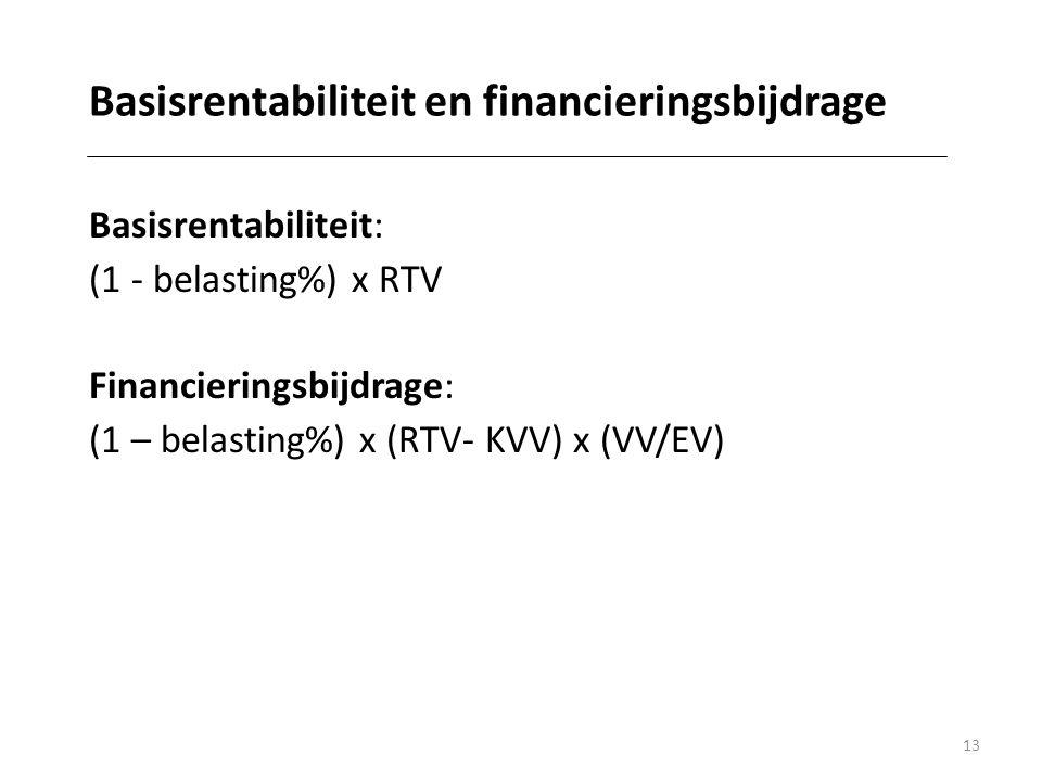 13 Basisrentabiliteit en financieringsbijdrage Basisrentabiliteit: (1 - belasting%) x RTV Financieringsbijdrage: (1 – belasting%) x (RTV- KVV) x (VV/EV)