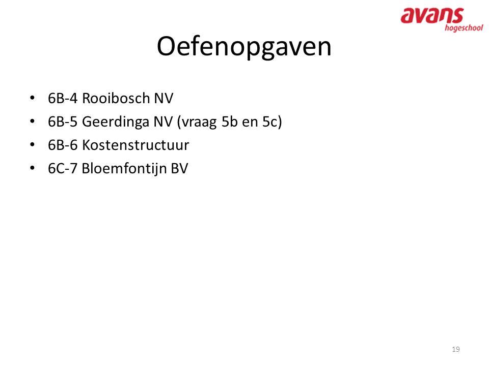 Oefenopgaven • 6B-4 Rooibosch NV • 6B-5 Geerdinga NV (vraag 5b en 5c) • 6B-6 Kostenstructuur • 6C-7 Bloemfontijn BV 19
