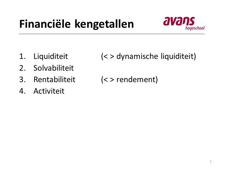 2 Financiële kengetallen 1.Liquiditeit( dynamische liquiditeit) 2.Solvabiliteit 3.Rentabiliteit ( rendement) 4.Activiteit